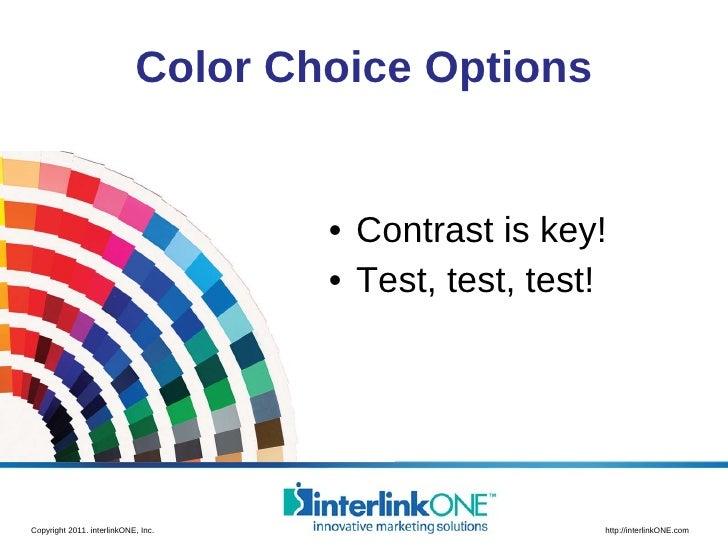 Color Choice Options <ul><li>Contrast is key! </li></ul><ul><li>Test, test, test! </li></ul>