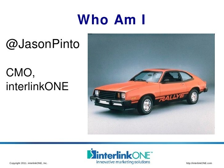 Who Am I <ul><li>@JasonPinto </li></ul><ul><li>CMO, </li></ul><ul><li>interlinkONE </li></ul>
