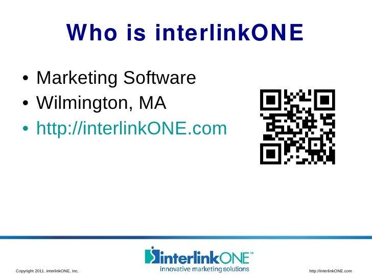 Who is interlinkONE <ul><li>Marketing Software </li></ul><ul><li>Wilmington, MA </li></ul><ul><li>http://interlinkONE.com ...