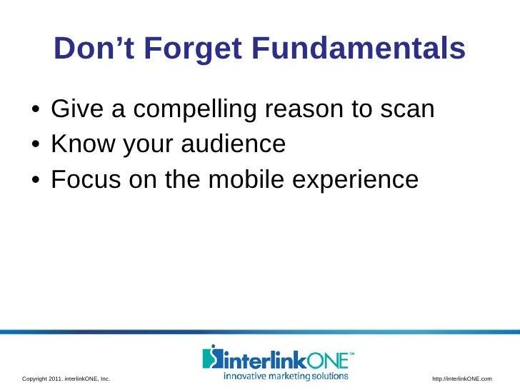 Don't Forget Fundamentals <ul><li>Give a compelling reason to scan </li></ul><ul><li>Know your audience </li></ul><ul><li>...
