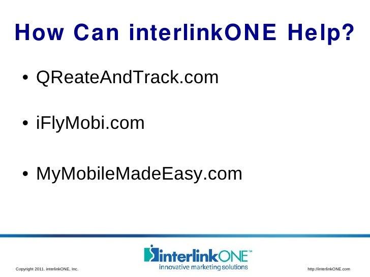 How Can interlinkONE Help? <ul><li>QReateAndTrack.com </li></ul><ul><li>iFlyMobi.com </li></ul><ul><li>MyMobileMadeEasy.co...
