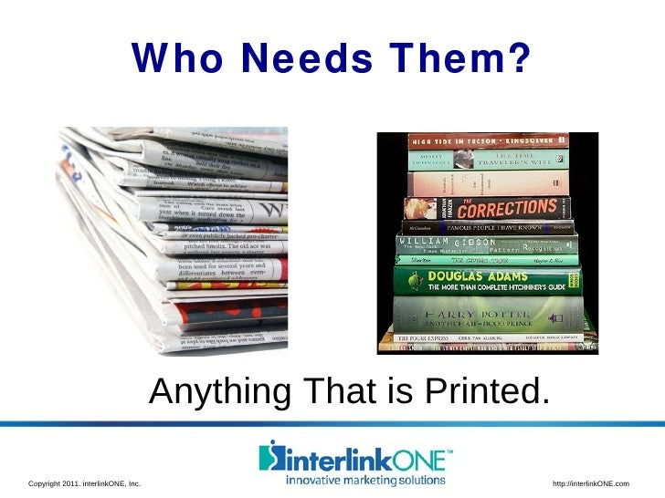 Who Needs Them? Anything That is Printed.