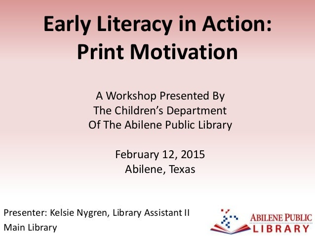 early literacy in action print motivation presenter kelsie nygren library assistant ii main
