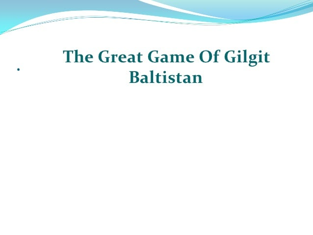 .   The Great Game Of Gilgit           Baltistan
