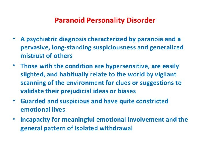 the complications of paranoid personality disorder Research has shown that there is a tendency for personality disorders  the paranoid personality disorder  co-occurring disorders and treatment complications .