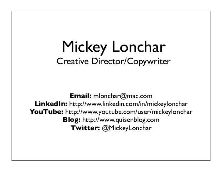 Mickey Lonchar        Creative Director/Copywriter           Email: mlonchar@mac.com LinkedIn: http://www.linkedin.com/in/...