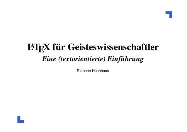 A LTEX für Geisteswissenschaftler  Eine (textorientierte) Einführung Stephan Hochhaus