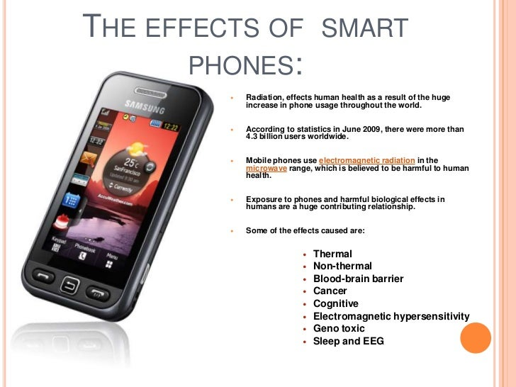 the benefits and negative effects of smart phones in society 2014-11-21  how smartphones revolutionized society in less than a decade with more than 1 billion users worldwide and 25 million apps — and counting — available across google and apple's digital marketplaces, smartphones are impacting day-to-day life in some surprising ways.