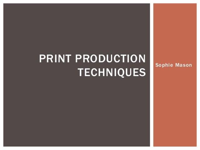Sophie MasonPRINT PRODUCTIONTECHNIQUES