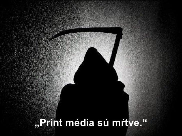 """""""Print média sú mŕtve."""""""