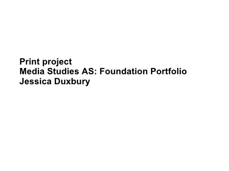 Print project Media Studies AS: Foundation Portfolio  Jessica Duxbury