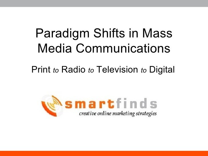 Paradigm Shifts in Mass Media Communications Print  to  Radio  to  Television  to  Digital