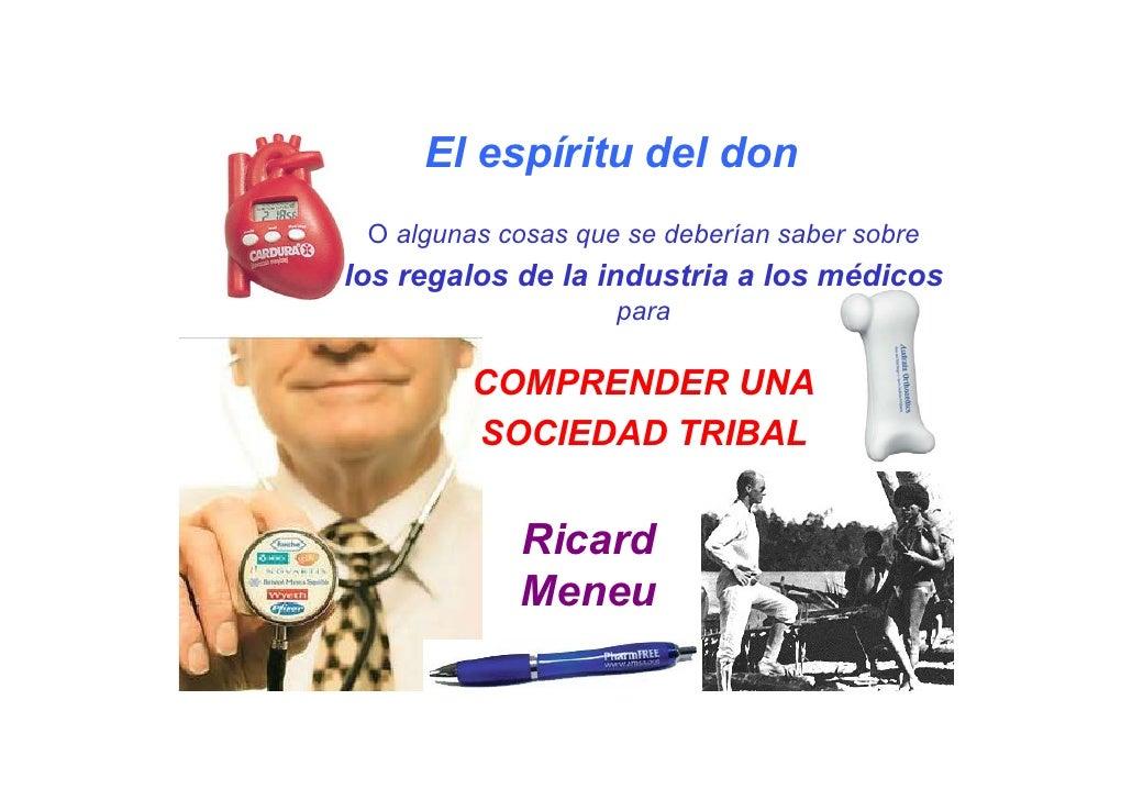 El espíritu del don  O algunas cosas que se deberían saber sobre los regalos de la industria a los médicos                ...