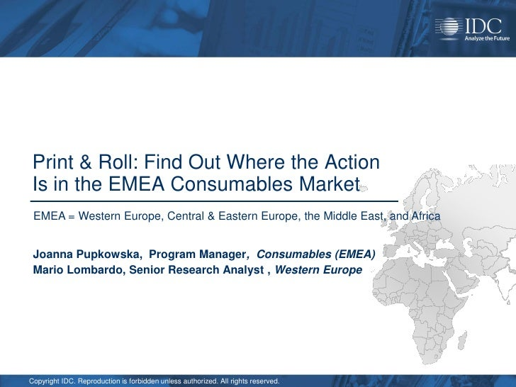 Print & Roll: Find Out Where the Action  Is in the EMEA Consumables Market  EMEA = Western Europe, Central & Eastern Europ...
