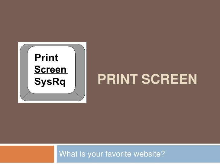 print screen<br />What is your favorite website?<br />