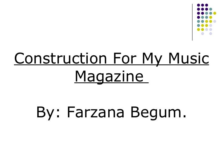 Construction For My Music Magazine  By: Farzana Begum.
