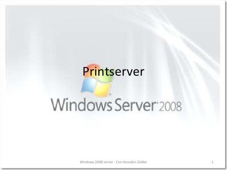 Printserver<br />1<br />Windows 2008 server - Cvo Heusden-Zolder<br />