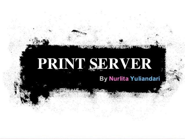 PRINT SERVER      By Nurlita Yuliandari