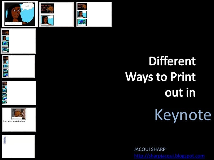 Different Ways to Print out in<br />Keynote<br />JACQUI SHARP<br />http://sharpjacqui.blogspot.com<br />