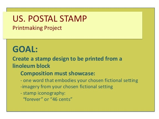 US. POSTAL STAMP Printmaking Project  GOAL: Create a stamp design to be printed from a linoleum block Composition must sho...