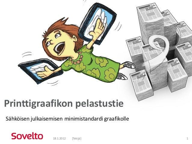 Printtigraafikon pelastustieSähköisen julkaisemisen minimistandardi graafikolle                   18.1.2012   [Tekijä]    ...