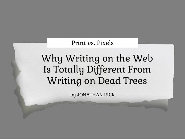 Print vs. Pixels Why Writing on the Web Is Totally Different From Writing on Dead Trees by JONATHAN RICK