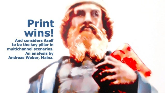 Print  wins! And considers itself  to be the key pillar in multichannel scenarios.  An analysis by  Andreas Weber, Mai...