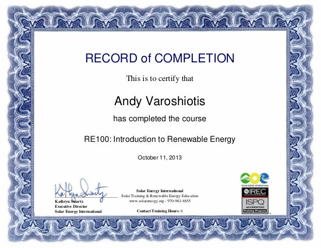 RECORD of COMPLETION This is to certify that Andy Varoshiotis has completed the course RE100: Introduction to Renewable En...