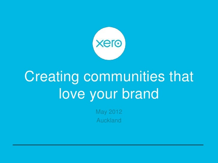Creating communities that     love your brand          May 2012          Auckland