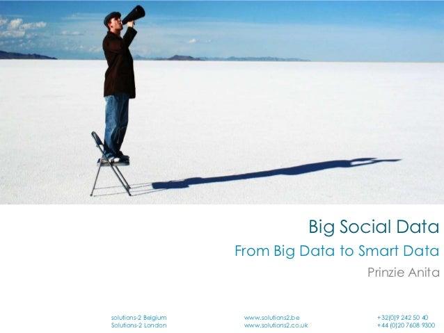 Big Social Data                      From Big Data to Smart Data                                                    Prinzi...