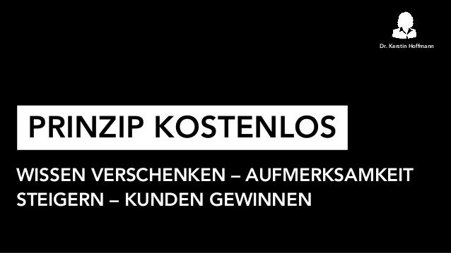 Dr. Kerstin Hoffmann PRINZIP KOSTENLOS WISSEN VERSCHENKEN – AUFMERKSAMKEIT STEIGERN – KUNDEN GEWINNEN