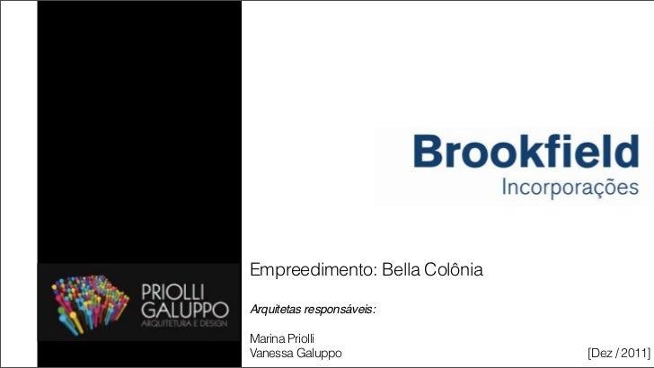 Empreedimento: Bella ColôniaArquitetas responsáveis:Marina PriolliVanessa Galuppo                [Dez / 2011]