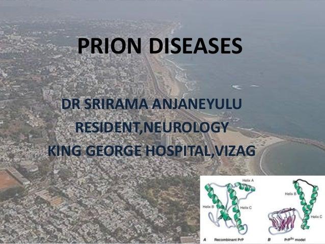 PRION DISEASES DR SRIRAMA ANJANEYULU RESIDENT,NEUROLOGY KING GEORGE HOSPITAL,VIZAG