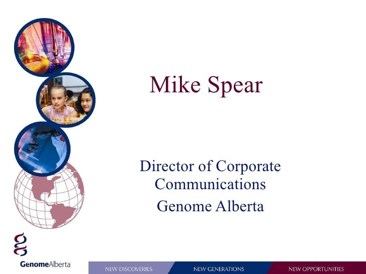 Mike Spear Director of Corporate Communications Genome Alberta
