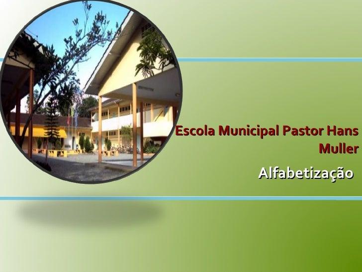 Escola Municipal Pastor Hans Muller Alfabetização