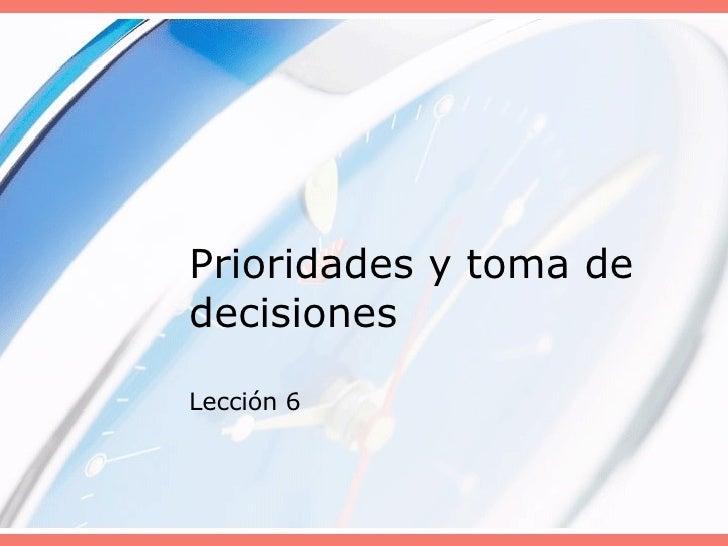 Prioridades y toma de decisiones Lección 6