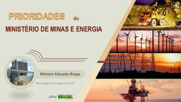 MINISTÉRIO DE MINAS E ENERGIA Ministro Eduardo Braga Porto Alegre, 28 de agosto de 2015 do