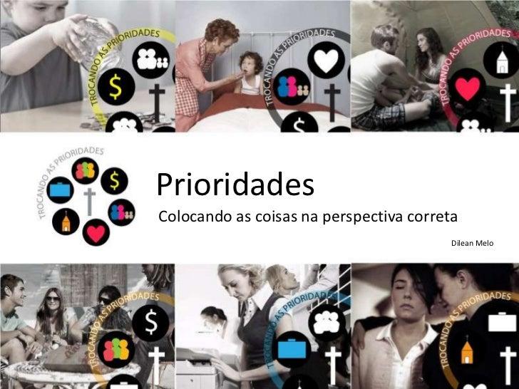 Prioridades<br />Colocando as coisas na perspectiva correta<br />Dilean Melo<br />