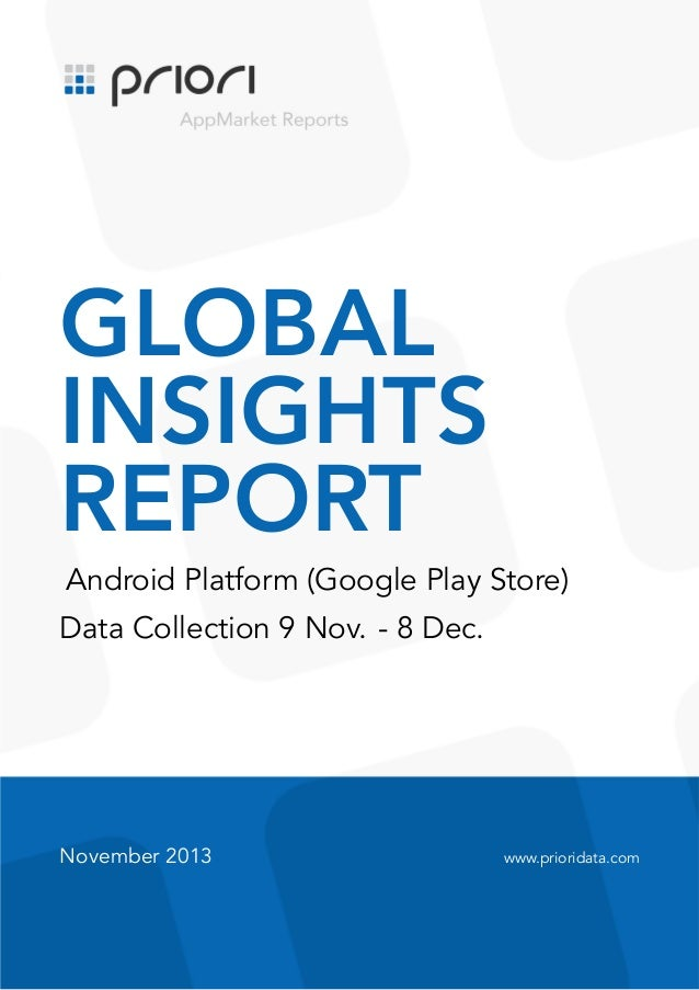 .  GLOBAL INSIGHTS REPORT Android Platform (Google Play Store) Data Collection 9 Nov. - 8 Dec.  November 2013  www.priorid...