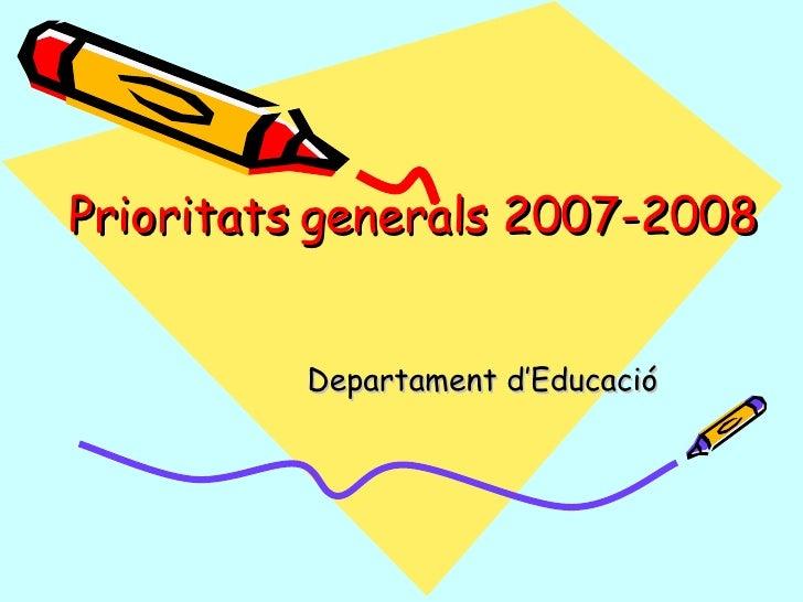Prioritats generals 2007-2008 Departament d'Educació