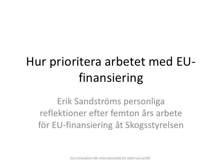 Hur prioritera arbetet med EU-           finansiering         Erik Sandströms personliga    reflektioner efter femton års ...