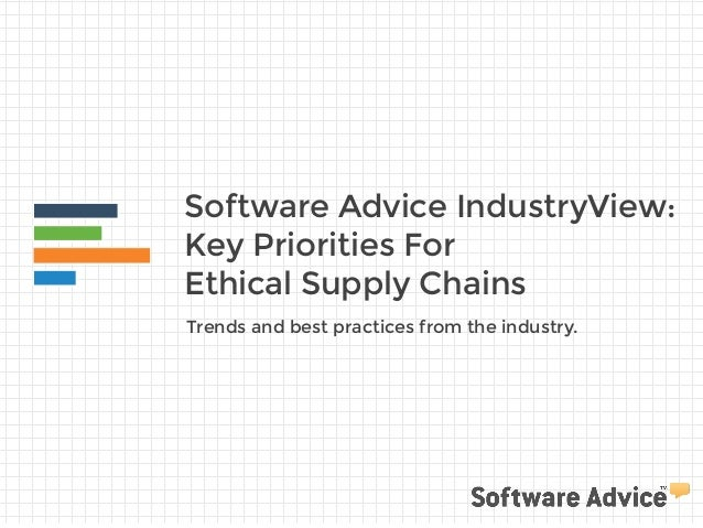 Software Advice IndustryView:  Key Priorities For  Ethical Supply Chains  Trends and best practices from the industry.