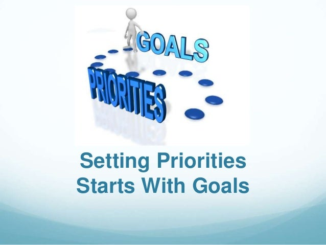 Setting Priorities Starts With Goals