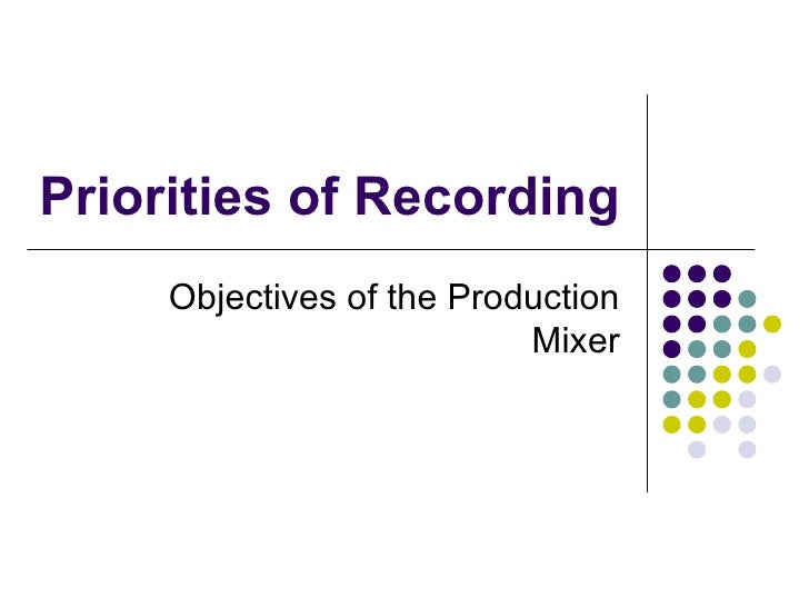 Priorities of Recording Objectives of the Production Mixer