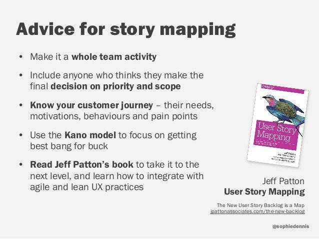 sophiedennis@ Advice for story mapping • Make it a whole team activity • Include anyone who thinks they make the final dec...