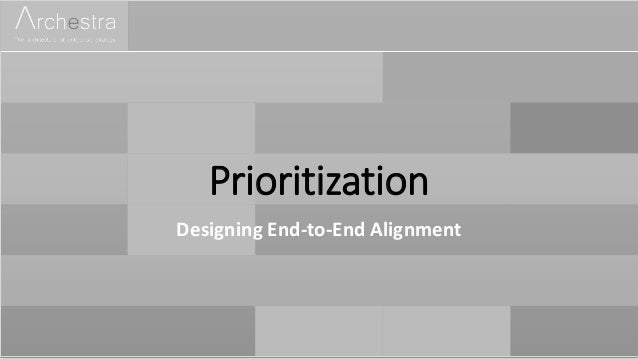 Prioritization Designing End-to-End Alignment