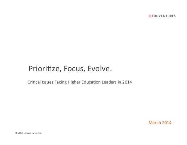 ©  2014  Eduventures,  Inc.   Priori7ze,  Focus,  Evolve.   March  2014   Cri7cal  Issues  Facing  ...