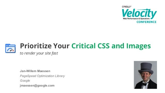 Prioritize Your Critical CSS and Images  WebRTCfast to render your site Jan-Willem Maessen  PageSpeed Optimization Library...