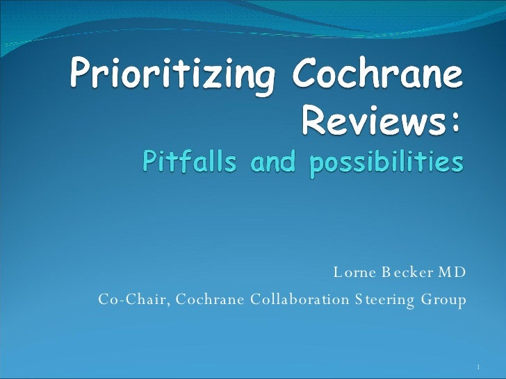 Lorne Becker MD Co-Chair, Cochrane Collaboration Steering Group