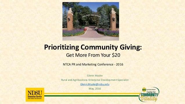 Glenn Muske Rural and Agribusiness Enterprise Development Specialist Glenn.Muske@ndsu.edu May, 2016 Prioritizing Community...